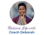 Balance life with Coach Deborah