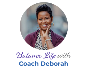 Balance life with Coach Deborah